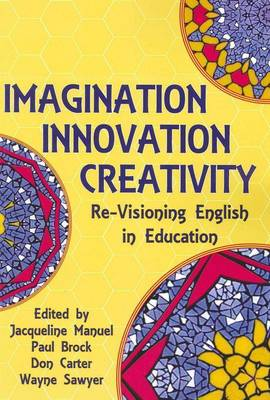 Imagination, Innovation, Creativity: Re-Visioning English in Education