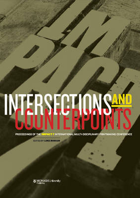 Intersections & Counterpoints: Proceedings of Impact 7: An International Multi-Disciplinary Printmaking Conference