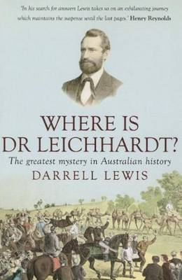 Where is Dr Leichhardt?: The Greatest Mystery in Australian History
