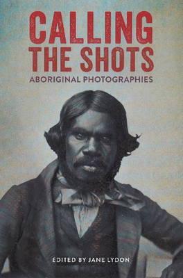 Calling the Shots: Aboriginal Photographies