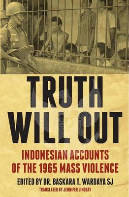 Truth Will Out: Indonesian Accounts of the 1965 Mass Violence