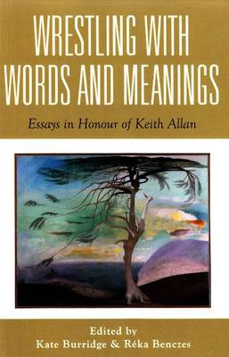 Wrestling with Words and Meanings: Essays in Honour of Keith Allan