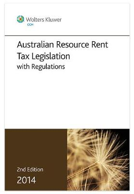 Australian Resource Rent Tax Legislation 2012 with Regulations 2nd Edition