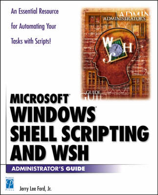 Windows Shell Scripting and Wsh Administrator's Guide