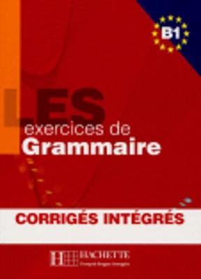 Les Exercices De Grammaire: B1: Corriges Integres