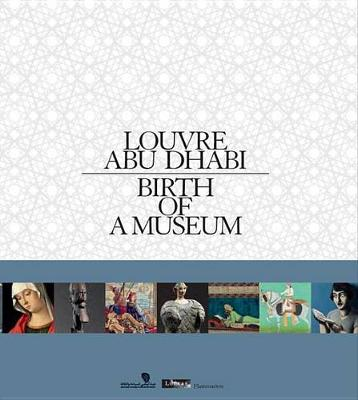 Louvre Abu Dhabi: Birth of a Museum