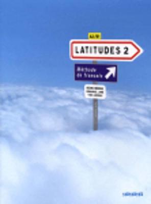 Latitudes 2: Methode De Francais A2 / B1: Livre D'eleve