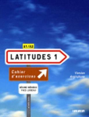 Latitudes 1: Methode De Francais A1/A2: Cahier D'exercices Version Anglophone