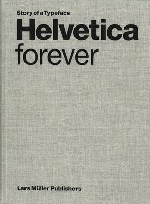 Helvetica Forever: Story of a Typeface
