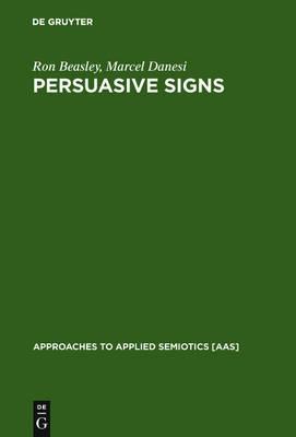 Persuasive Signs: The Semiotics of Advertising