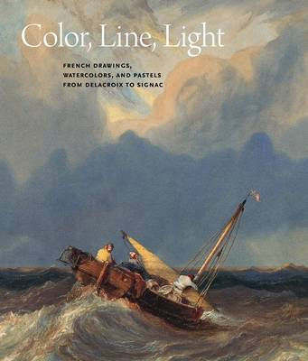 Color, Line, Light: French Drawings, Watercolours and Pastels from Delacroix to Signac