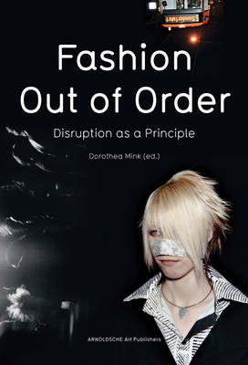 Fashion: Out of Order: Disruption as a Principle