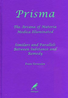 Prisma. The Arcana of Materia Medica Illuminated - Similars and Parallels between Substance and Remedy