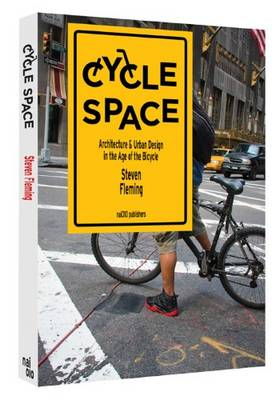 Cycle Space - Architectural and Urban Design in the Age of the Bicycle