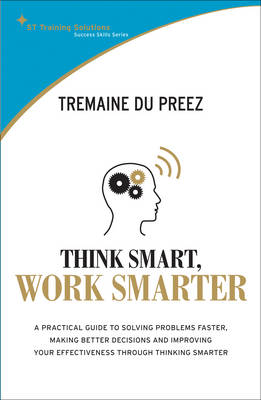 Think Smart, Work Smart: A Practical Guide to Solving Problems Faster